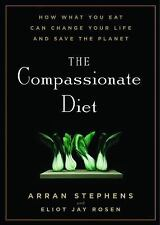 The Compassionate Diet: How What You Eat Can Change Your Life and Save the Plane