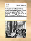 Instructions to Freeholders: Drawn from Her Majesty's Most Gracious Speech, from the Throne. ... 16th of July 1703, to Both Houses of Parliament. by Multiple Contributors (Paperback / softback, 2010)
