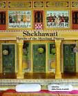 Shekhawati: Havelis of the Merchant Princes by The Marg Foundation (Hardback, 2013)