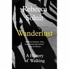 Wanderlust: A History of Walking by Rebecca Solnit (Paperback, 2014)