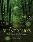 Silent Sparks: The Wondrous World of Fireflies by Sara Lewis (Hardback, 2016)