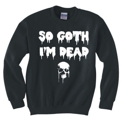 """/""""SO GOTH I/'M DEAD/"""" SWEATSHIRT NEW"""