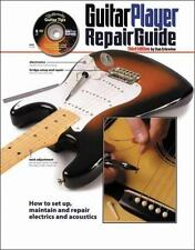 Guitar Player Repair Guide : How to Set Up, Maintain and Repair Electrics and...