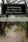 Rethinking the Heart of Being Human: (A Reflective Adventure with Charlotte Perkins Gilman, Jane Addams, and John Dewey) by Regina Leffers Ph D (Paperback / softback, 2013)