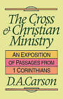 The Cross and Christian Ministry: Exposition of Selected Passages from 1 Corinthians by D. A. Carson (Paperback, 1993)