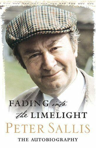 Fading Into The Limelight: The Autobiography By Peter Sallis