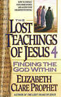 The Lost Teachings of Jesus: Bk. 4: Finding the God within by Mark L. Prophet, Elizabeth Clare Prophet (Paperback, 1993)