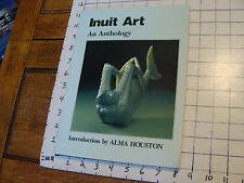 INUIT ART, AN ANTHOLOGY, Intro by Alma Houston, 2005