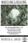 Wheeling and Dealing: An Ethnography of an Upper-Level Drug Dealing and Smuggling Community by Patricia A. Adler (Paperback, 1993)