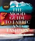 The Mood Guide to Fabric and Fashion: The Essential Guide from the World's Most Famous Fabric Store by Mood Designer Fabrics (Hardback, 2015)