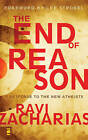 The End of Reason: A Response to the New Atheists by Ravi Zacharias (Hardback, 2008)