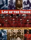 Law of the Yukon : A Pictorial History of the Mounted Police in the Yukon by Helene Dobrowolsky (1995, Paperback, Unabridged)