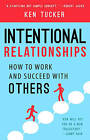 Intentional Relationships: How to Work and Succeed with Others by Ken Tucker (Paperback, 2016)