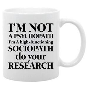 Details about I'm NOT a psychopath, I'm A high-functioning Sociopath 11 oz  coffee mug