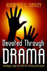 Devoted Through Drama: Monologues, Plays, and Skits for Christian Youth Groups by Kimbery L Smiley (Paperback / softback, 2005)