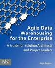 Agile Data Warehousing for the Enterprise: A Guide for Solution Architects and Project Leaders by Ralph Hughes (Paperback, 2015)