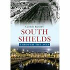 South Shields Through the Ages by Caroline Barnsley (Paperback, 2015)