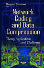 Network Coding & Data Compression: Theory, Applications & Challenges by Nova Science Publishers Inc (Hardback, 2015)