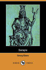 Serapis (Dodo Press) by Georg Ebers (Paperback / softback, 2007)