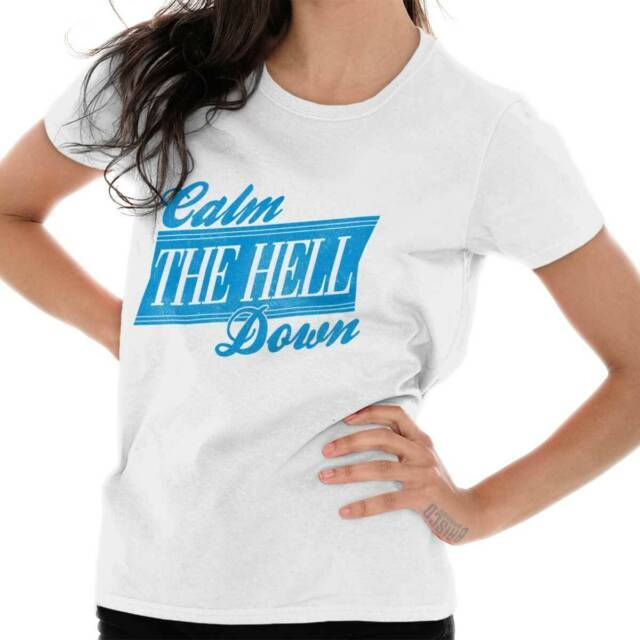 Calm The FuckDown Funny Sarcastic Attitude Personality Ladies T Shirt For Women