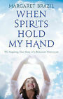 When Spirits Hold My Hand by Margaret Brazil (Paperback, 2009)