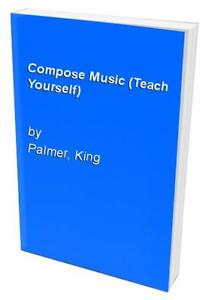 Compose-Music-Teach-Yourself-by-Palmer-King-Hardback-Book-The-Cheap-Fast-Free