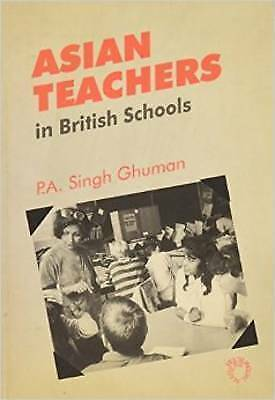 Asian Teachers In Britain Sch (Multilingual Matters) by Paul A S Ghuman