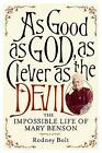 As Good as God, as Clever as the Devil: The Impossible Life of Mary Benson by Rodney Bolt (Hardback, 2011)