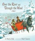 Over the River and Through the Wood: The New England Boy's Song about Thanksgiving Day by Lydia Maria Child (Hardback, 2011)