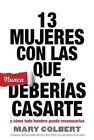 13 Mujeres Con Las Que Nunca Deberias Casarte: Y Como Todo Hombre Puede Reconocerlas by Mary Colbert (Paperback / softback, 2015)