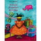 Princess Arabella's Birthday by Mylo Freeman (Paperback, 2016)