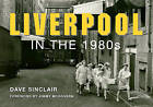 Liverpool in the 1980s by Dave Sinclair (Paperback, 2014)