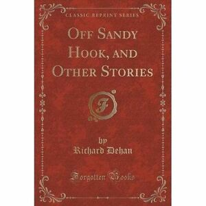 Off-Sandy-Hook-and-Other-Stories-Classic-Reprint-New-Book-Dehan-Richard