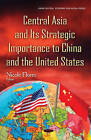 Central Asia & its Strategic Importance to China & the United States by Nova Science Publishers Inc (Hardback, 2016)