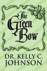 The Green Bow 9781448956326 by Kelly C. Johnson Paperback