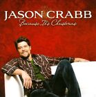 Because It's Christmas by Jason Crabb (CD, Sep-2010, Spring Hill Music)