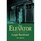 The Elevator 9780595354122 by Leigh Beckford Book
