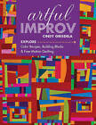 Artful Improv: Explore Color Recipes, Building Blocks & Free-Motion Quilting by Cindy Grisdela (Paperback, 2016)