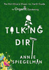 Talking Dirt: The Dirt Diva's Down-To-Earth Guide to Organic Gardening by Annie Spiegelman (Paperback / softback, 2010)