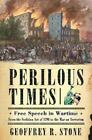 Perilous Times : Free Speech in Wartime from the Sedition Act of 1798 to the War on Terrorism by Geoffrey Stone (2004, Hardcover)