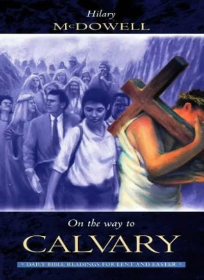 On the Way to Calvary: Daily Bible Readings for Lent and Easter By Hilary McDow