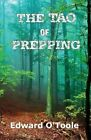 The Tao of Prepping by Edward O'Toole (Paperback / softback, 2013)