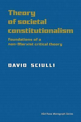 Theory of Societal Constitutionalism : Foundations of a Non-Marxist Critical The