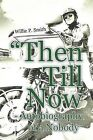 Then Till Now - Autobiography of a Nobody by Willie P. Smith (Paperback, 2011)