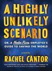 A Highly Unlikely Scenario: Or, a Neetsa Pizza Employee's Guide to Saving the World by Rachel Cantor (Paperback, 2014)