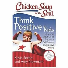 Chicken Soup for the Soul: Think Positive for Kids : 101 Stories about Good Decisions, Self-Esteem, and Positive Thinking by Kevin Sorbo and Amy Newmark (2013, Paperback)