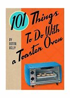 101 Things To Do With A Toaster Oven Free Shipping
