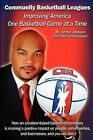 Improving America One Basketball Game at a Time: How an Amateur-Based Basketball Company Is Making a Positive Impact on People, Communities, and Busin by Jamar Johnson (Paperback / softback, 2012)