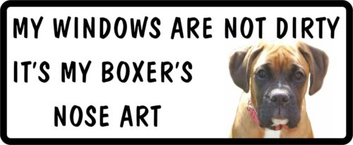 MY WINDOWS ARE NOT DIRTY IT/'S MY BOXER/'S NOSE ART Funny Car Dog Sticker