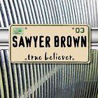True Believer by Sawyer Brown (CD, Apr-2003, Curb)